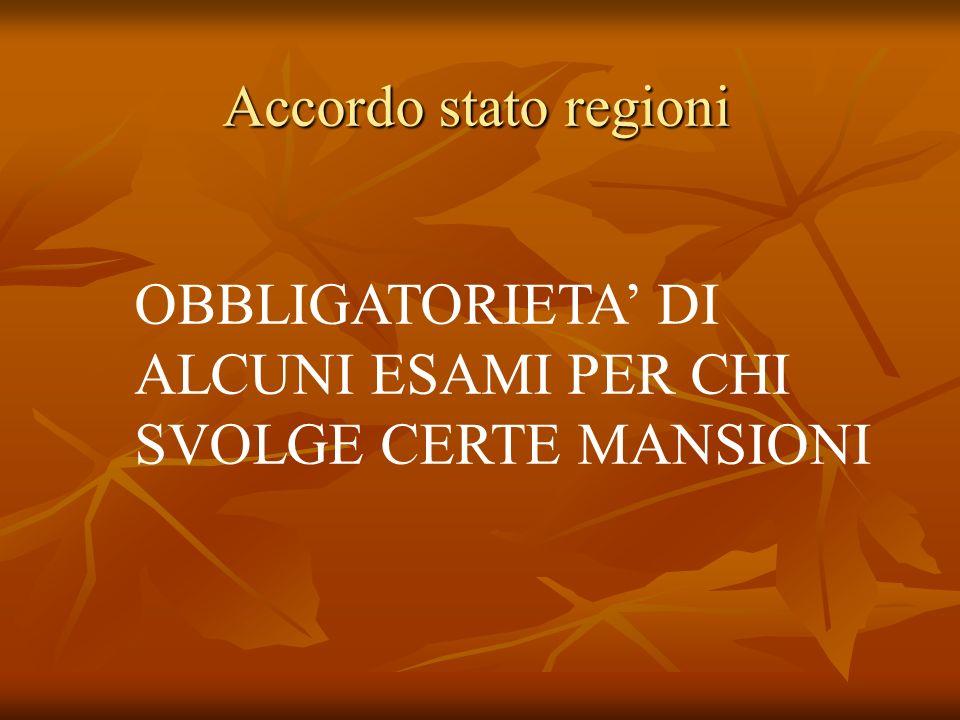 Accordo stato regioni OBBLIGATORIETA DI ALCUNI ESAMI PER CHI SVOLGE CERTE MANSIONI