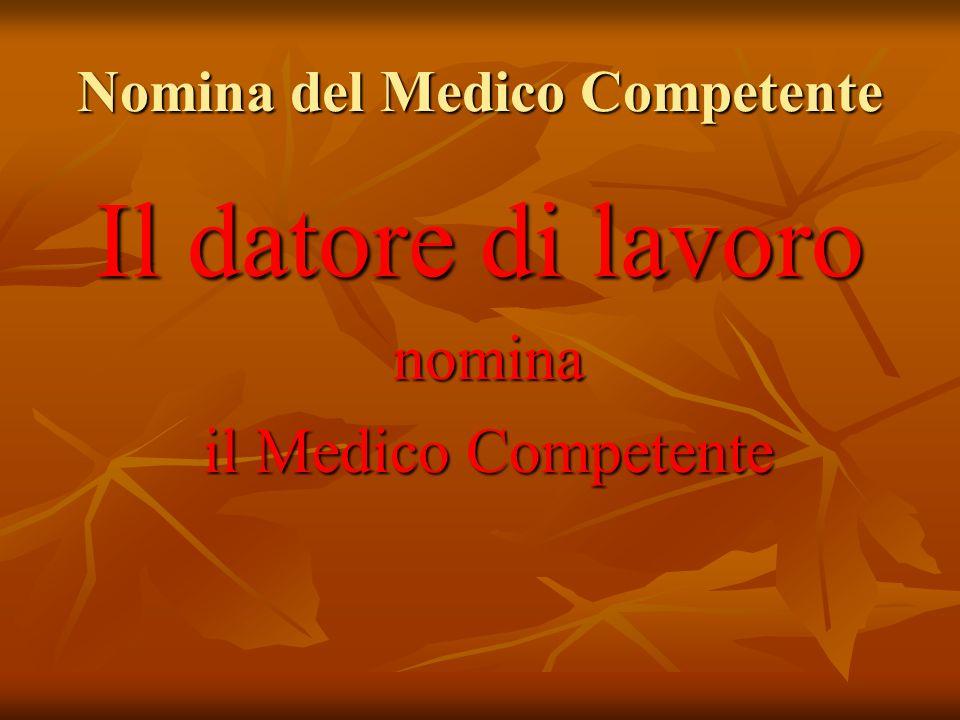 Nomina del Medico Competente Il datore di lavoro nomina nomina il Medico Competente il Medico Competente