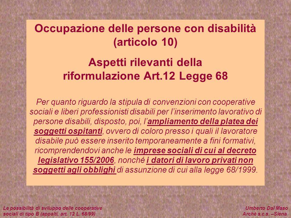 Occupazione delle persone con disabilità (articolo 10) Aspetti rilevanti della riformulazione Art.12 Legge 68 Per quanto riguardo la stipula di conven