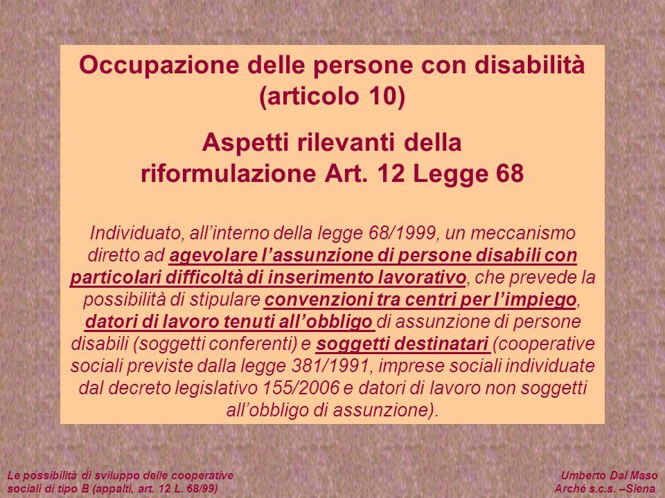 Occupazione delle persone con disabilità (articolo 10) Aspetti rilevanti della riformulazione Art. 12 Legge 68 Individuato, allinterno della legge 68/