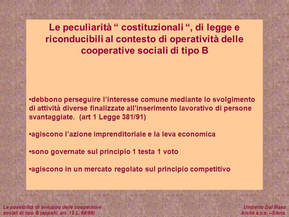 Le peculiarità costituzionali, di legge e riconducibili al contesto di operatività delle cooperative sociali di tipo B debbono perseguire linteresse c