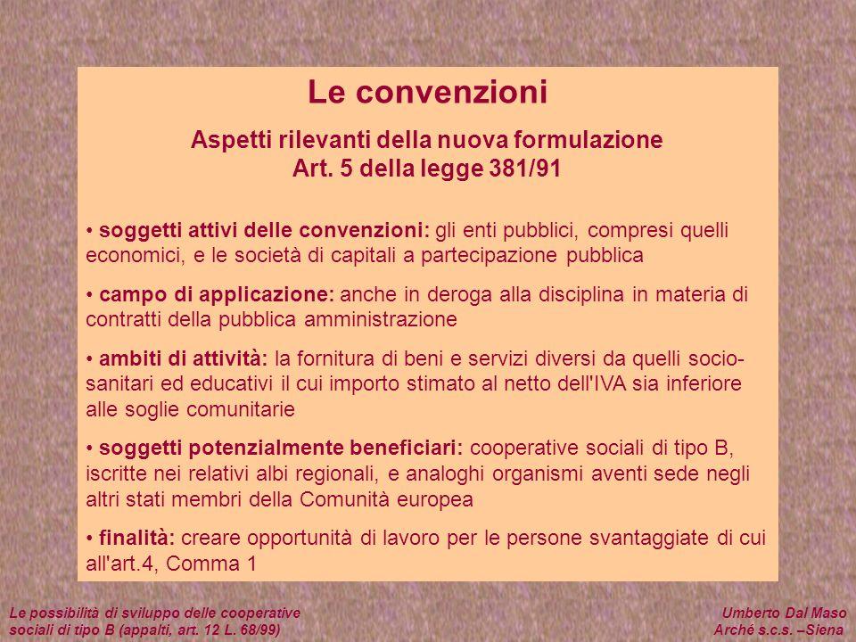 Le convenzioni Aspetti rilevanti della nuova formulazione Art. 5 della legge 381/91 soggetti attivi delle convenzioni: gli enti pubblici, compresi que