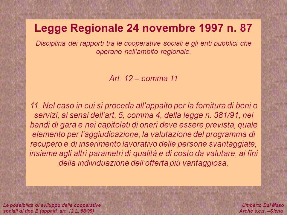 Legge Regionale 24 novembre 1997 n. 87 Disciplina dei rapporti tra le cooperative sociali e gli enti pubblici che operano nellambito regionale. Art. 1