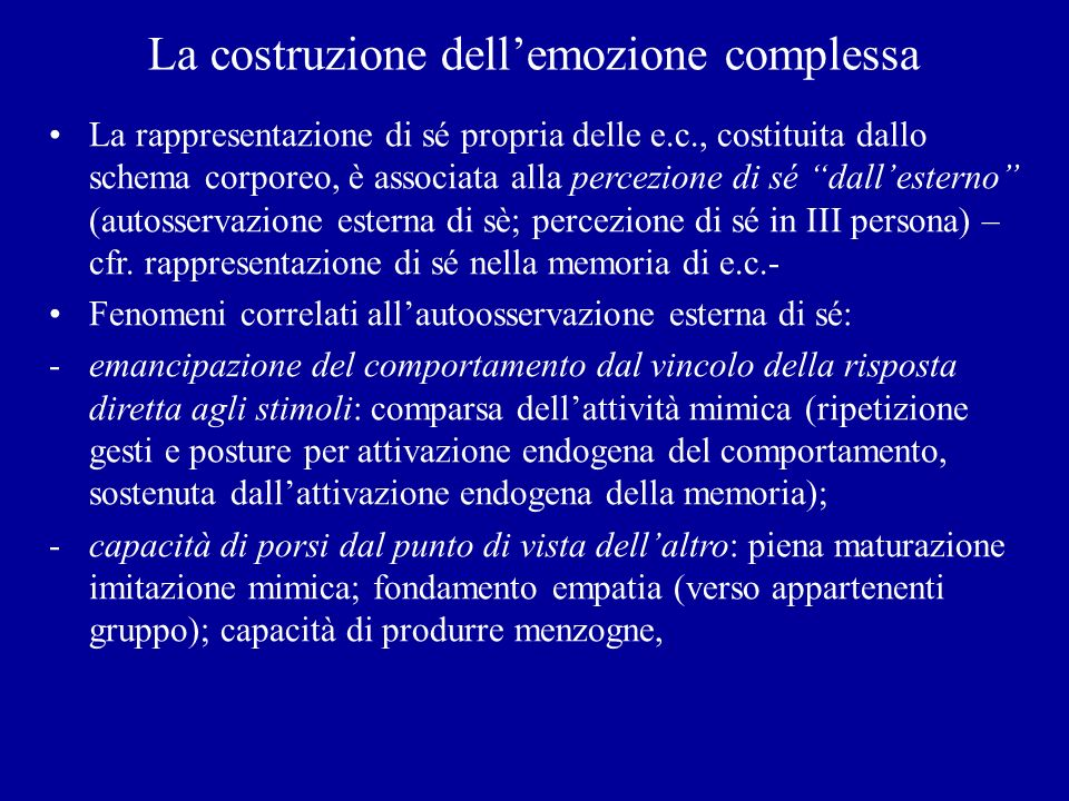 La costruzione dellemozione complessa La rappresentazione di sé propria delle e.c., costituita dallo schema corporeo, è associata alla percezione di s