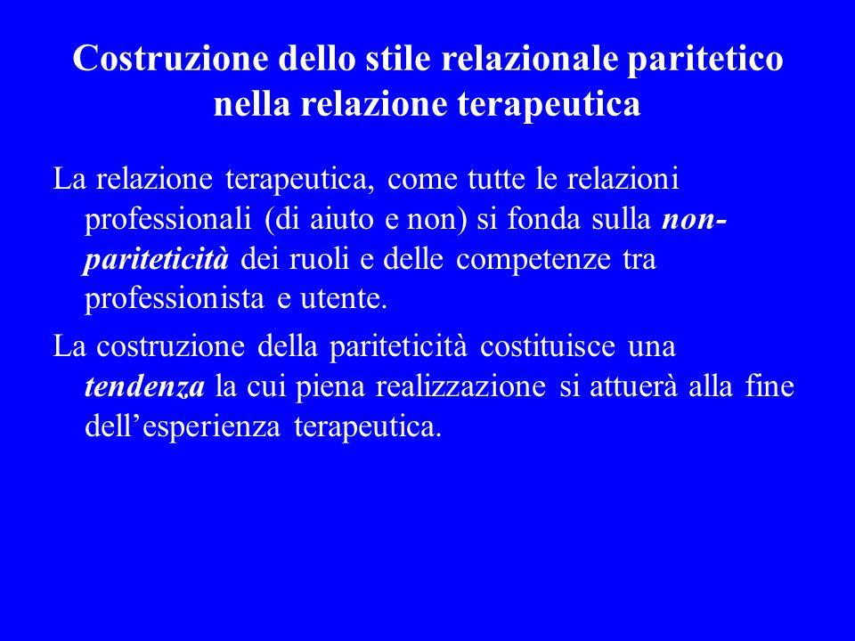 Costruzione dello stile relazionale paritetico nella relazione terapeutica La relazione terapeutica, come tutte le relazioni professionali (di aiuto e
