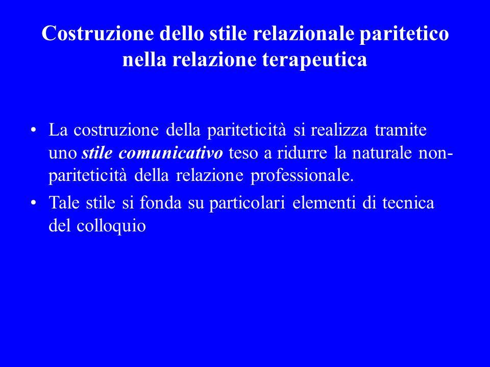 Costruzione dello stile relazionale paritetico nella relazione terapeutica La costruzione della pariteticità si realizza tramite uno stile comunicativ