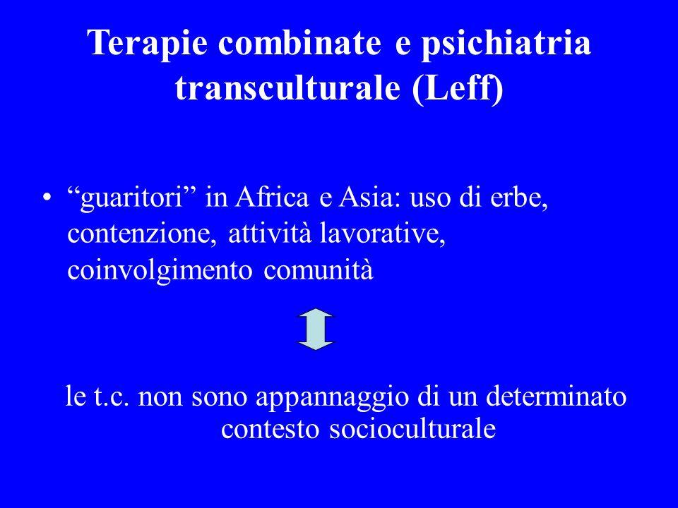 Terapie combinate e psichiatria transculturale (Leff) guaritori in Africa e Asia: uso di erbe, contenzione, attività lavorative, coinvolgimento comuni