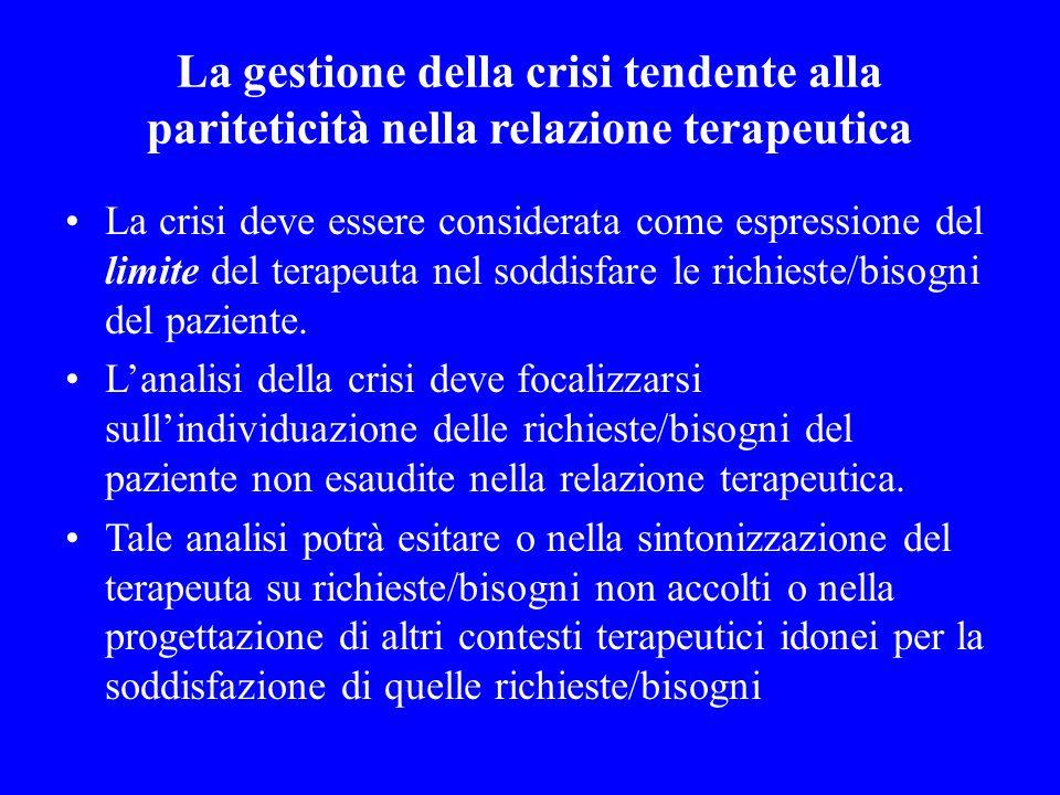 La gestione della crisi tendente alla pariteticità nella relazione terapeutica La crisi deve essere considerata come espressione del limite del terape