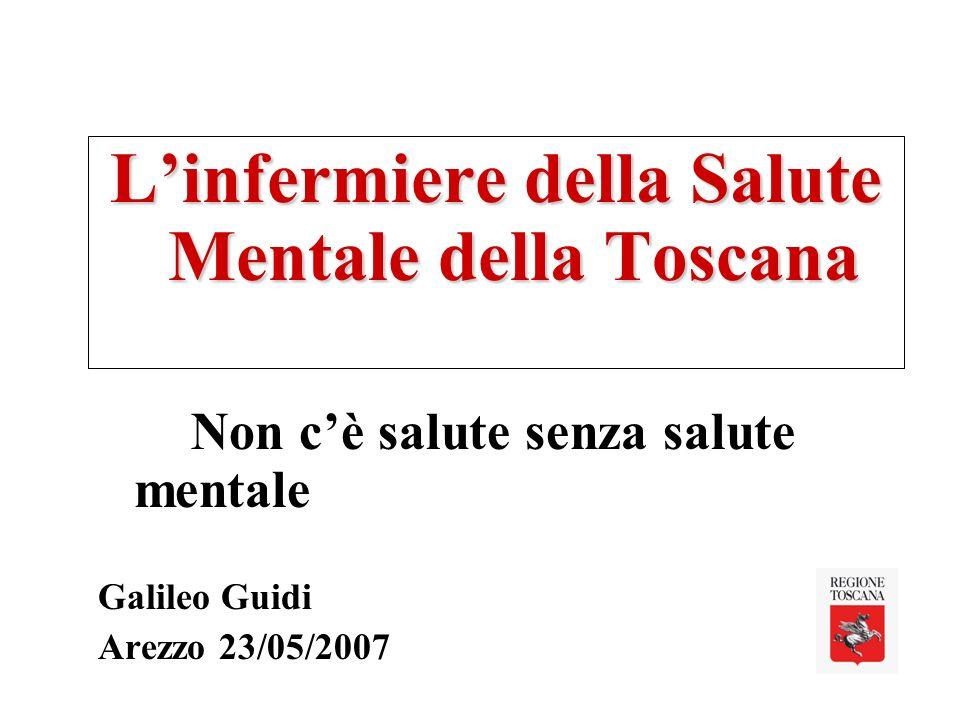 Linfermiere della Salute Mentale della Toscana Non cè salute senza salute mentale Galileo Guidi Arezzo 23/05/2007