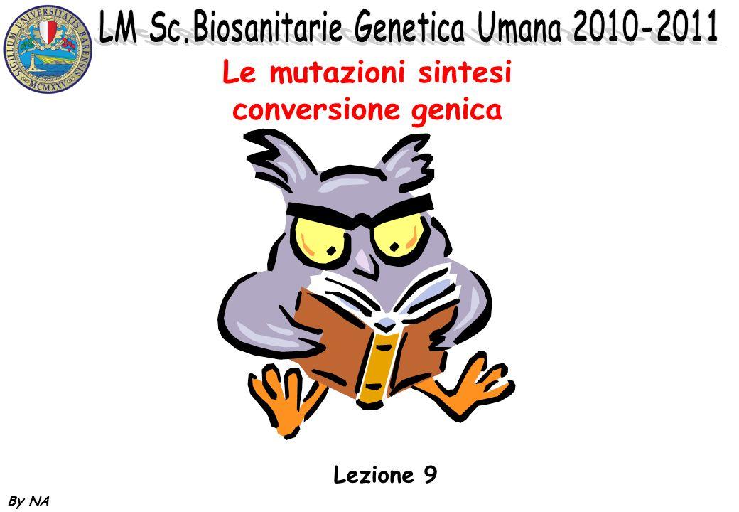 By NA Le mutazioni sintesi conversione genica Lezione 9