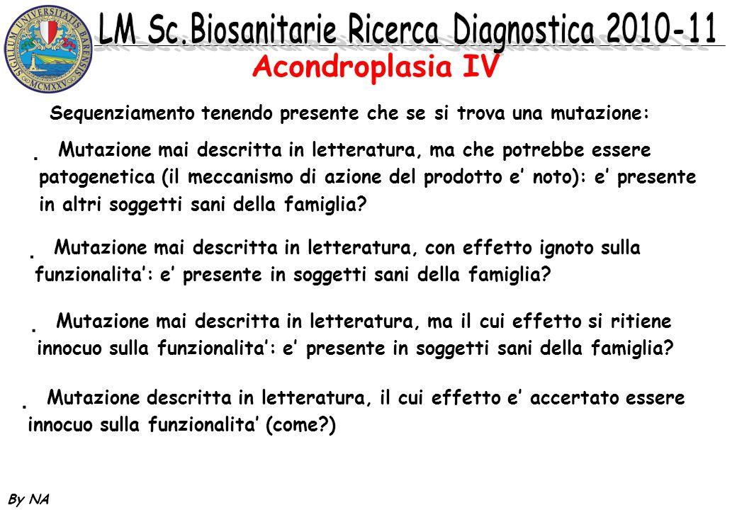 By NA Acondroplasia IV * Mutazione mai descritta in letteratura, ma che potrebbe essere patogenetica (il meccanismo di azione del prodotto e noto): e