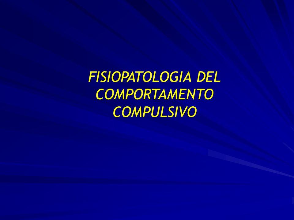 FISIOPATOLOGIA DEL COMPORTAMENTO COMPULSIVO