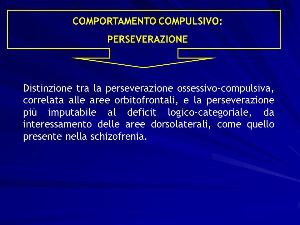 Distinzione tra la perseverazione ossessivo-compulsiva, correlata alle aree orbitofrontali, e la perseverazione più imputabile al deficit logico-categoriale, da interessamento delle aree dorsolaterali, come quello presente nella schizofrenia.