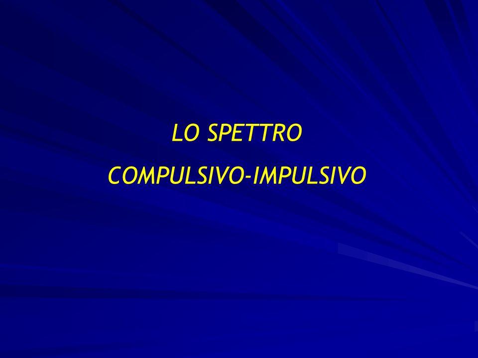 LO SPETTRO COMPULSIVO-IMPULSIVO