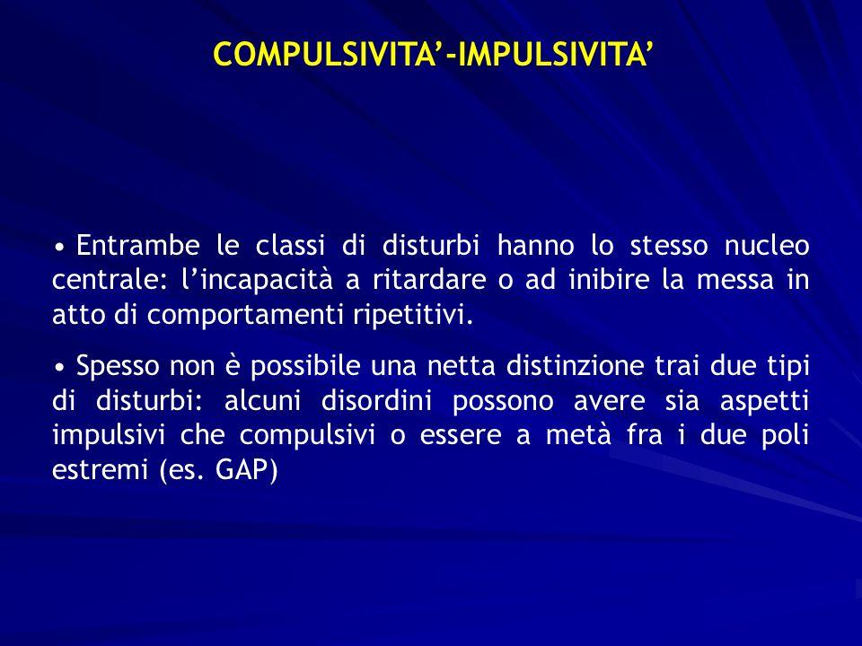 COMPULSIVITA-IMPULSIVITA Entrambe le classi di disturbi hanno lo stesso nucleo centrale: lincapacità a ritardare o ad inibire la messa in atto di comp