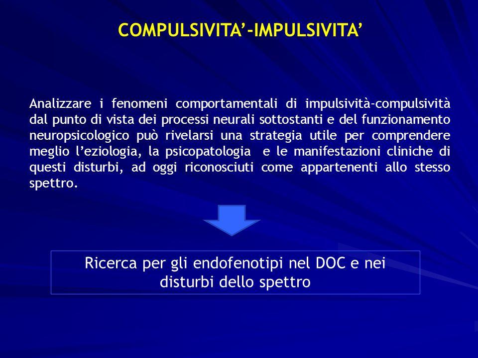COMPULSIVITA-IMPULSIVITA Analizzare i fenomeni comportamentali di impulsività-compulsività dal punto di vista dei processi neurali sottostanti e del f
