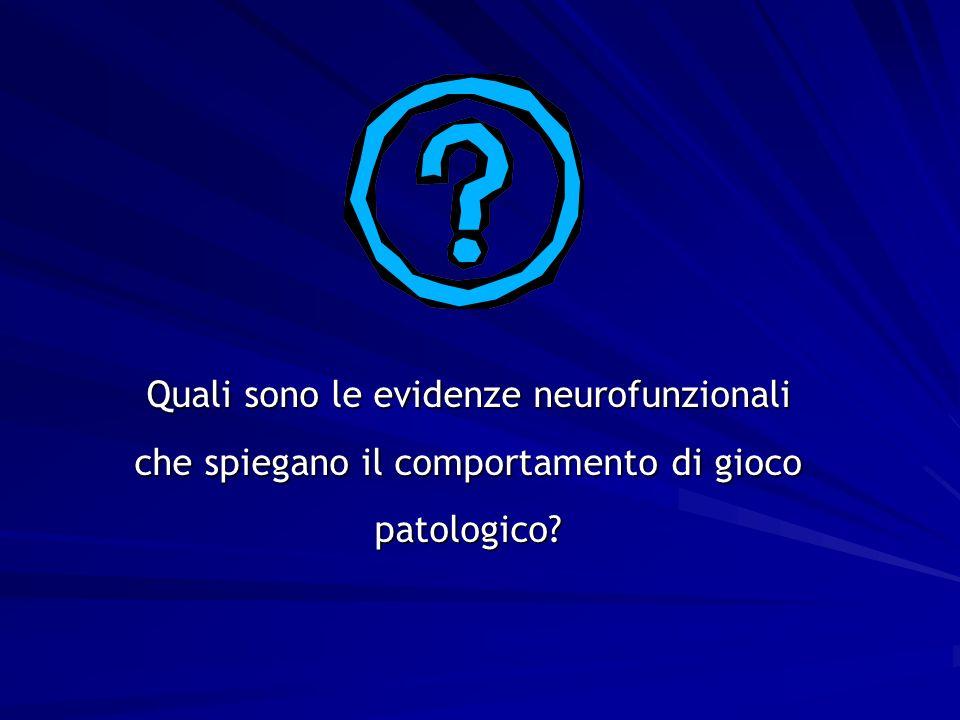 Quali sono le evidenze neurofunzionali che spiegano il comportamento di gioco patologico?