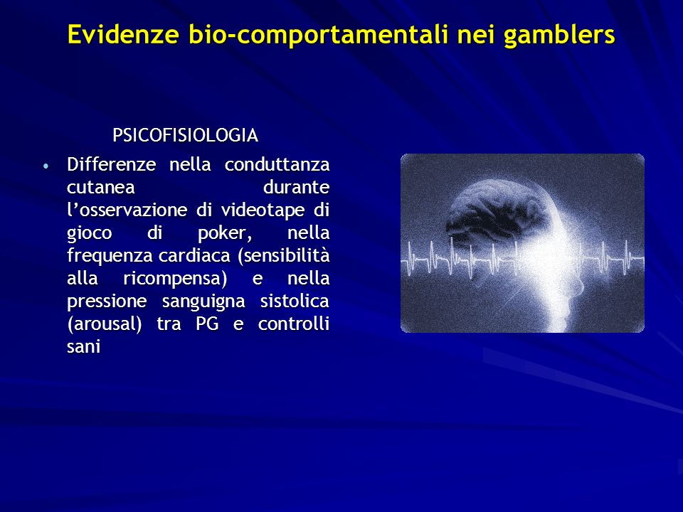 PSICOFISIOLOGIA Differenze nella conduttanza cutanea durante losservazione di videotape di gioco di poker, nella frequenza cardiaca (sensibilità alla
