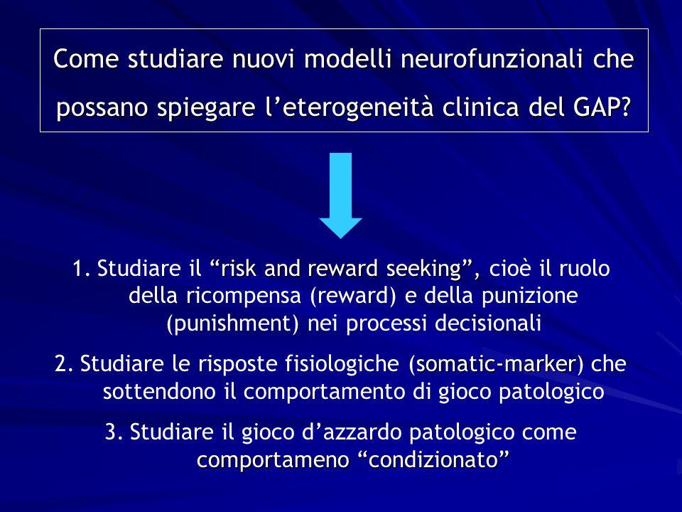 risk and reward seeking, 1.Studiare il risk and reward seeking, cioè il ruolo della ricompensa (reward) e della punizione (punishment) nei processi de
