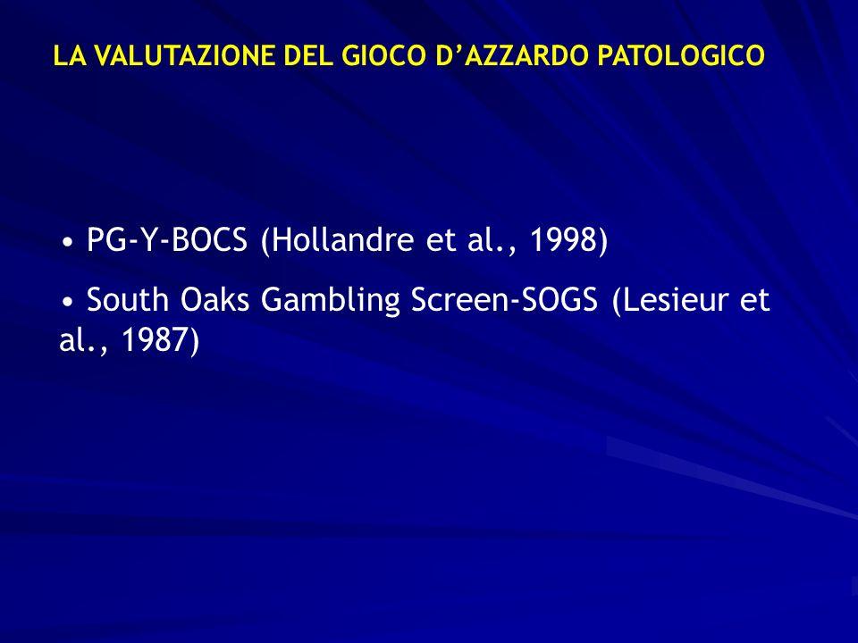 LA VALUTAZIONE DEL GIOCO DAZZARDO PATOLOGICO PG-Y-BOCS (Hollandre et al., 1998) South Oaks Gambling Screen-SOGS (Lesieur et al., 1987)