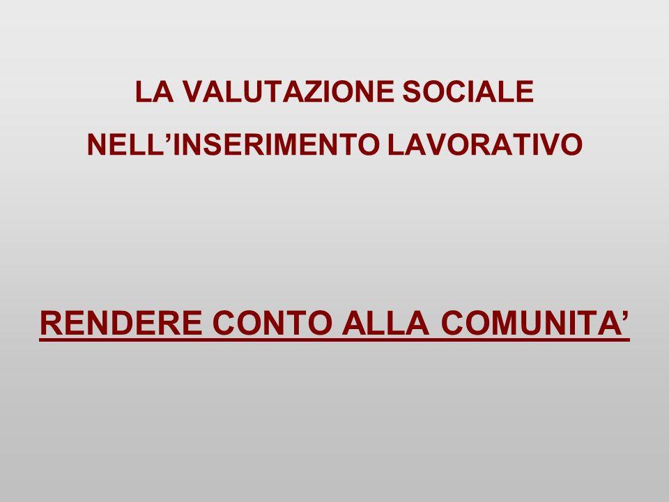 LA VALUTAZIONE SOCIALE NELLINSERIMENTO LAVORATIVO RENDERE CONTO ALLA COMUNITA