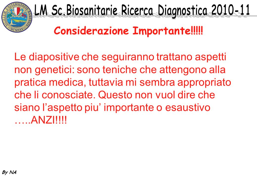 By NA Considerazione Importante!!!!! Le diapositive che seguiranno trattano aspetti non genetici: sono teniche che attengono alla pratica medica, tutt