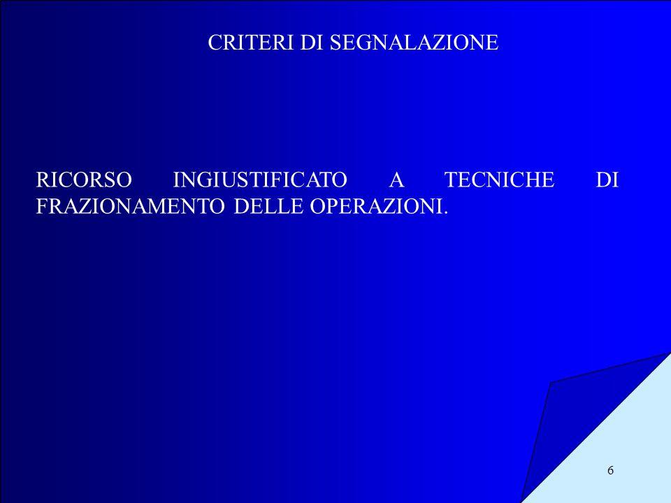 6 CRITERI DI SEGNALAZIONE RICORSO INGIUSTIFICATO A TECNICHE DI FRAZIONAMENTO DELLE OPERAZIONI.