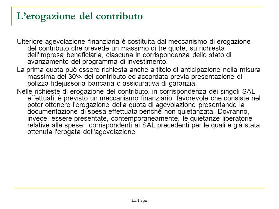 EFI Spa Lerogazione del contributo Ulteriore agevolazione finanziaria è costituita dal meccanismo di erogazione del contributo che prevede un massimo