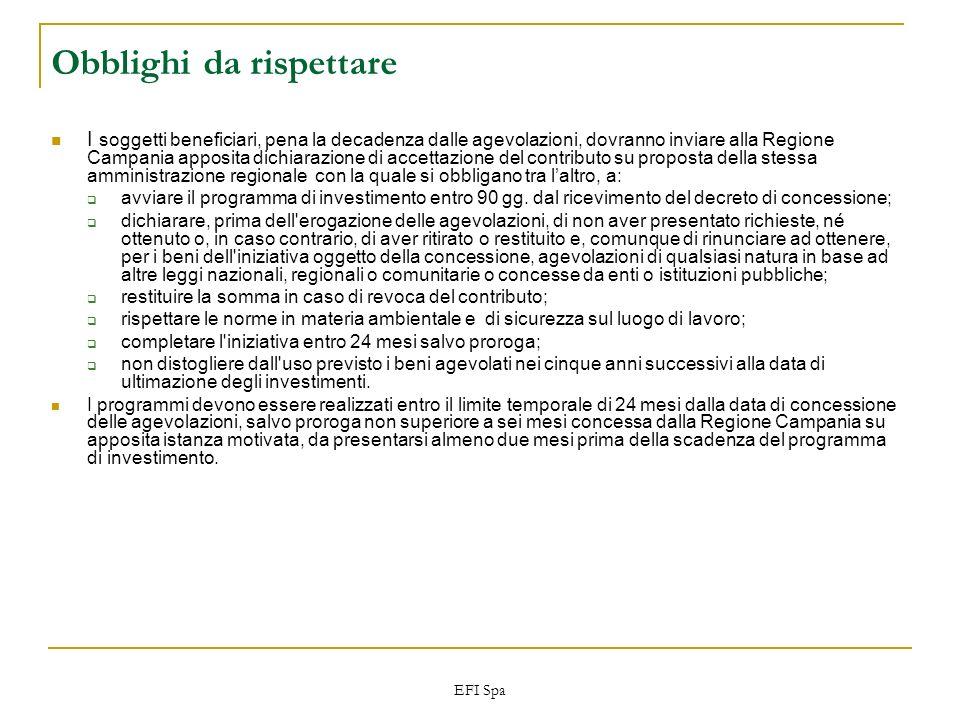 EFI Spa Obblighi da rispettare I soggetti beneficiari, pena la decadenza dalle agevolazioni, dovranno inviare alla Regione Campania apposita dichiaraz
