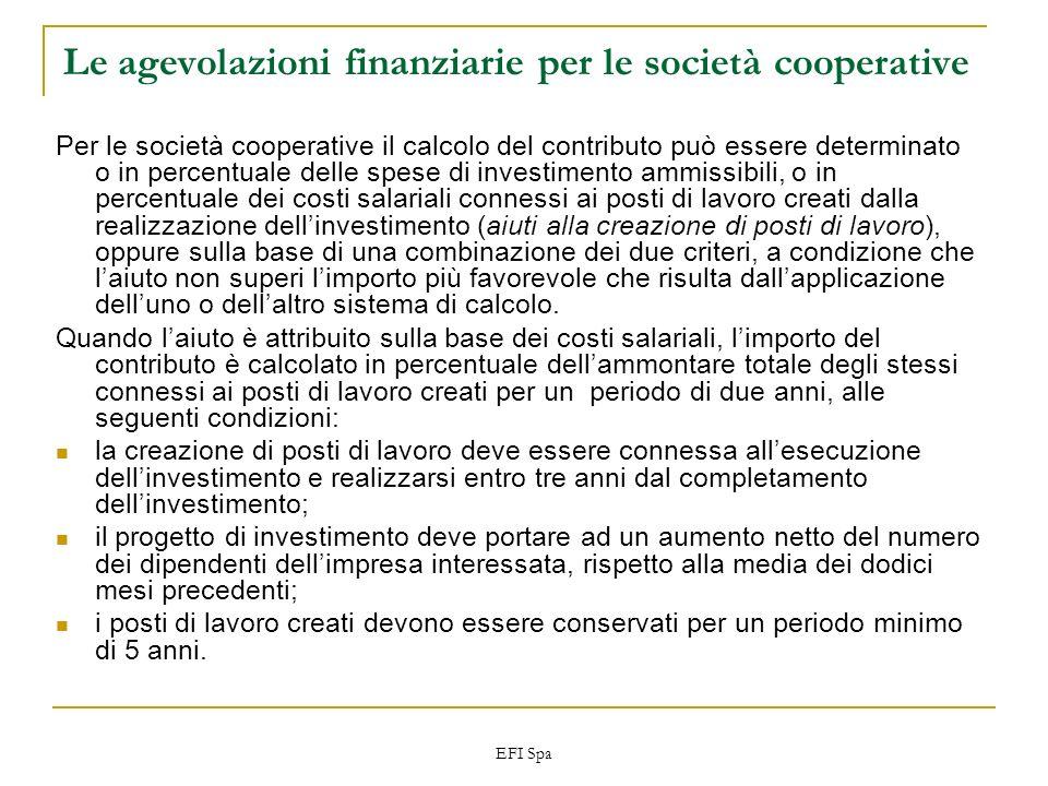 EFI Spa Le agevolazioni finanziarie per le società cooperative Per le società cooperative il calcolo del contributo può essere determinato o in percen