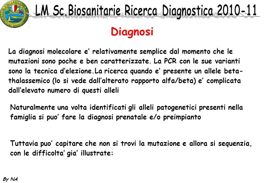 By NA Diagnosi La diagnosi molecolare e relativamente semplice dal momento che le mutazioni sono poche e ben caratterizzate. La PCR con le sue variant