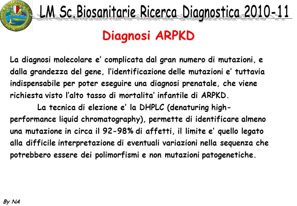 By NA Diagnosi ARPKD La diagnosi molecolare e complicata dal gran numero di mutazioni, e dalla grandezza del gene, lidentificazione delle mutazioni e