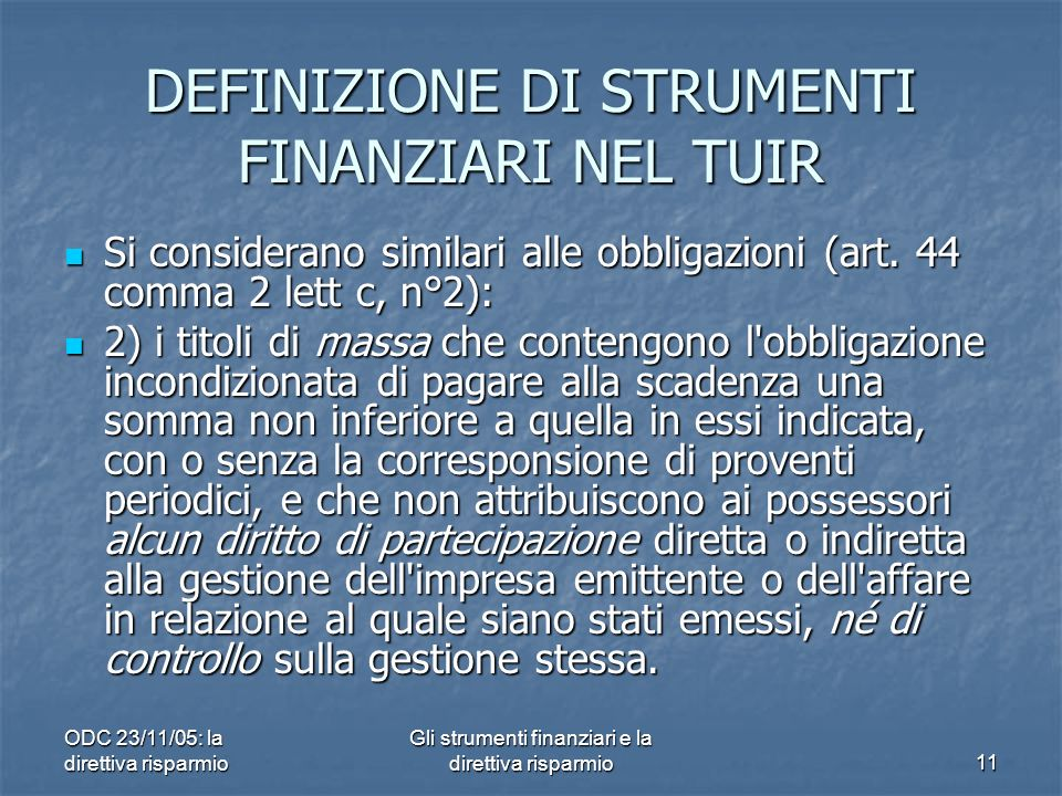 ODC 23/11/05: la direttiva risparmio Gli strumenti finanziari e la direttiva risparmio11 DEFINIZIONE DI STRUMENTI FINANZIARI NEL TUIR Si considerano similari alle obbligazioni (art.
