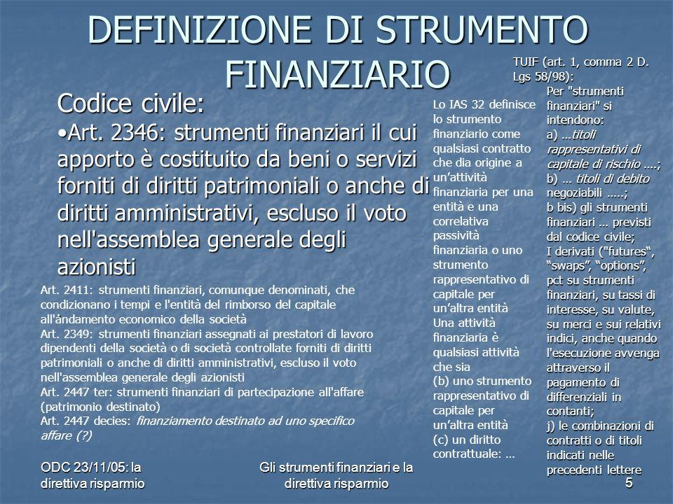 ODC 23/11/05: la direttiva risparmio Gli strumenti finanziari e la direttiva risparmio5 DEFINIZIONE DI STRUMENTO FINANZIARIO Codice civile: Art.