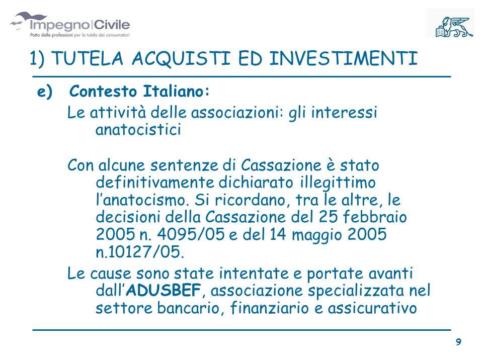 e)Contesto Italiano: Le attività delle associazioni: gli interessi anatocistici Con alcune sentenze di Cassazione è stato definitivamente dichiarato illegittimo lanatocismo.