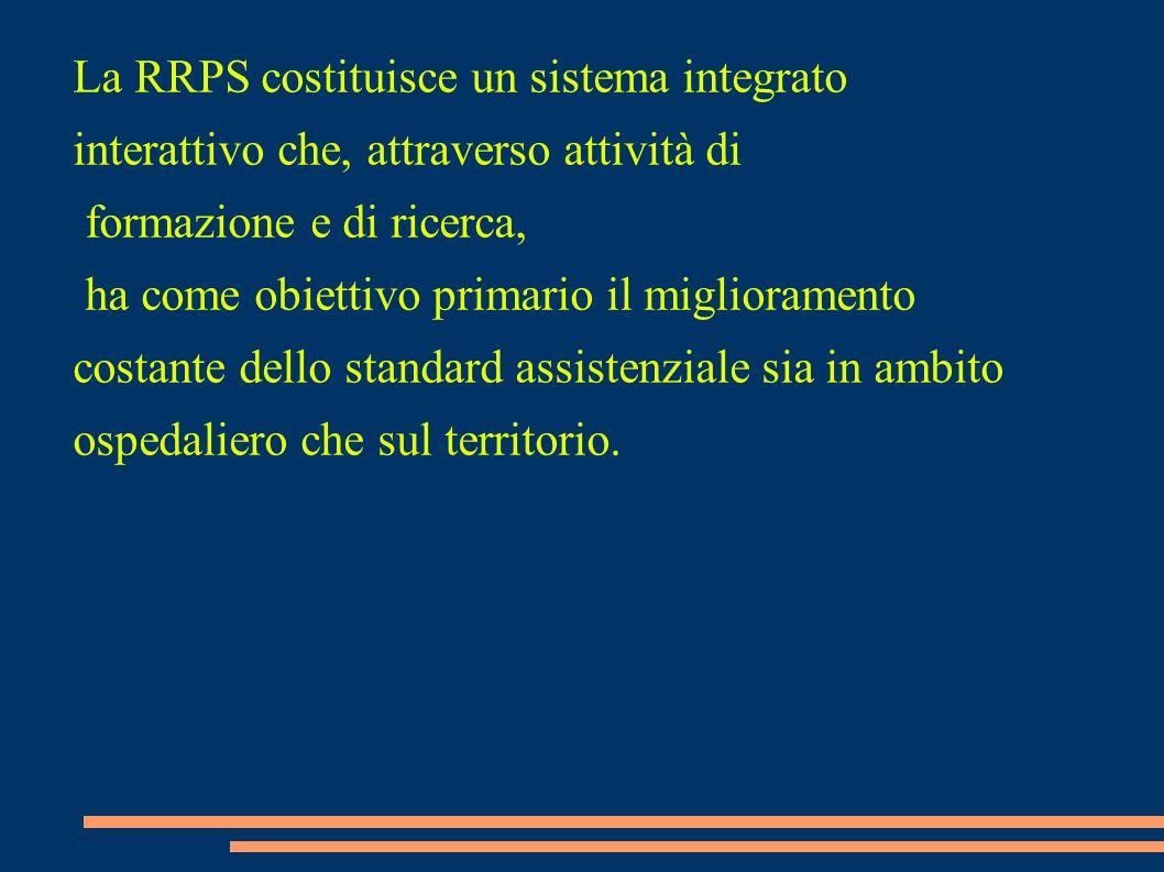La RRPS costituisce un sistema integrato interattivo che, attraverso attività di formazione e di ricerca, ha come obiettivo primario il miglioramento