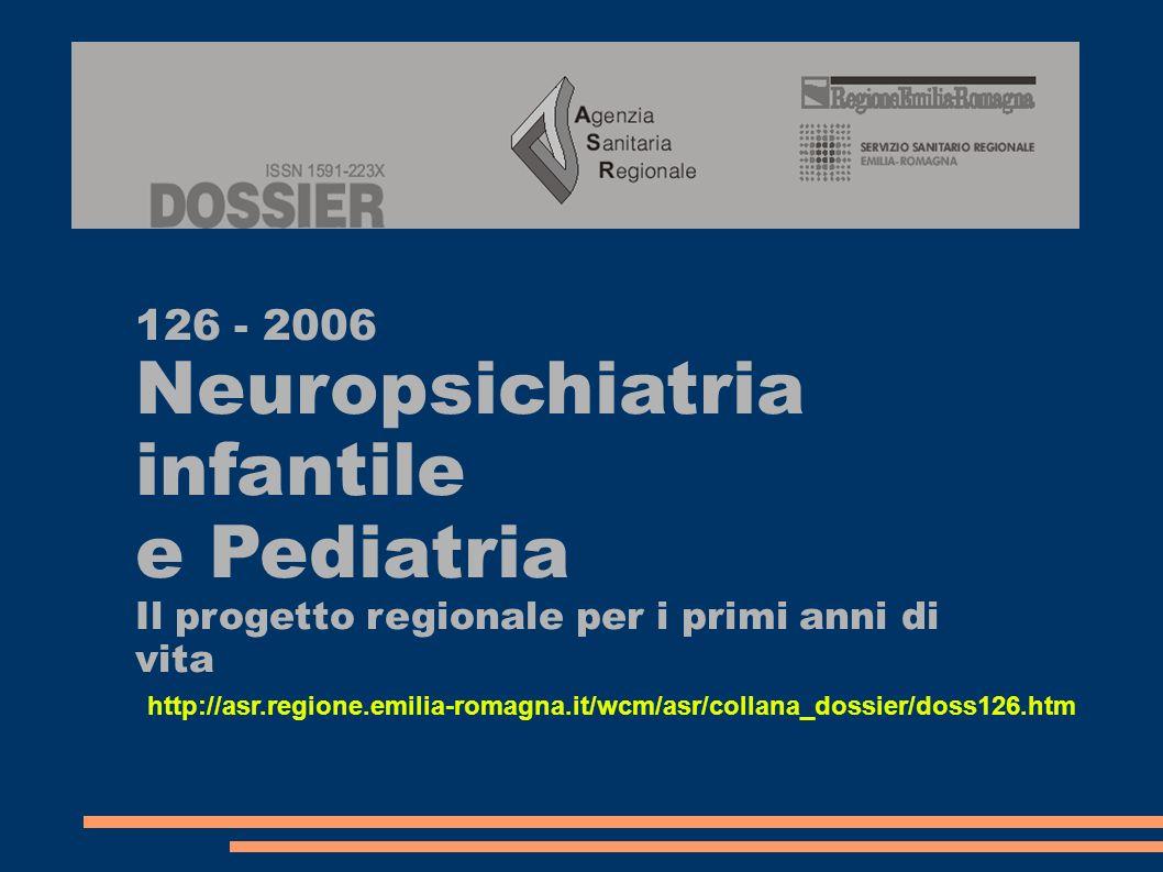 126 - 2006 Neuropsichiatria infantile e Pediatria Il progetto regionale per i primi anni di vita http://asr.regione.emilia-romagna.it/wcm/asr/collana_