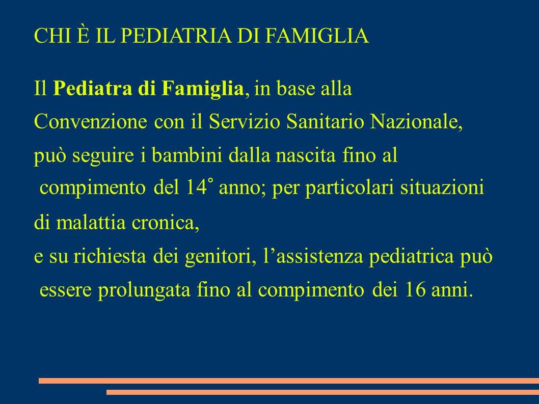 CHI È IL PEDIATRIA DI FAMIGLIA Il Pediatra di Famiglia, in base alla Convenzione con il Servizio Sanitario Nazionale, può seguire i bambini dalla nasc