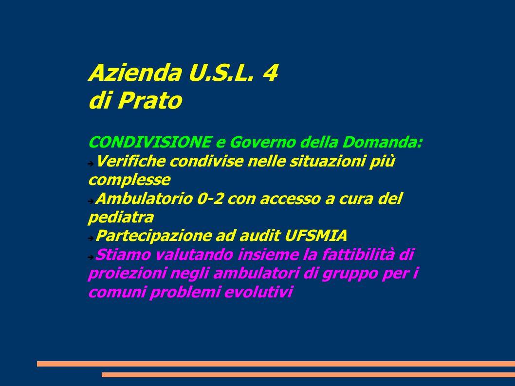 Azienda U.S.L. 4 di Prato CONDIVISIONE e Governo della Domanda: Verifiche condivise nelle situazioni più complesse Ambulatorio 0-2 con accesso a cura