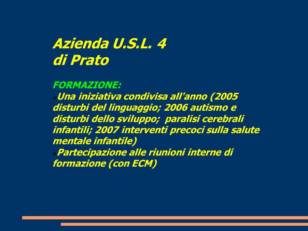 Azienda U.S.L. 4 di Prato FORMAZIONE: Una iniziativa condivisa all'anno (2005 disturbi del linguaggio; 2006 autismo e disturbi dello sviluppo; paralis
