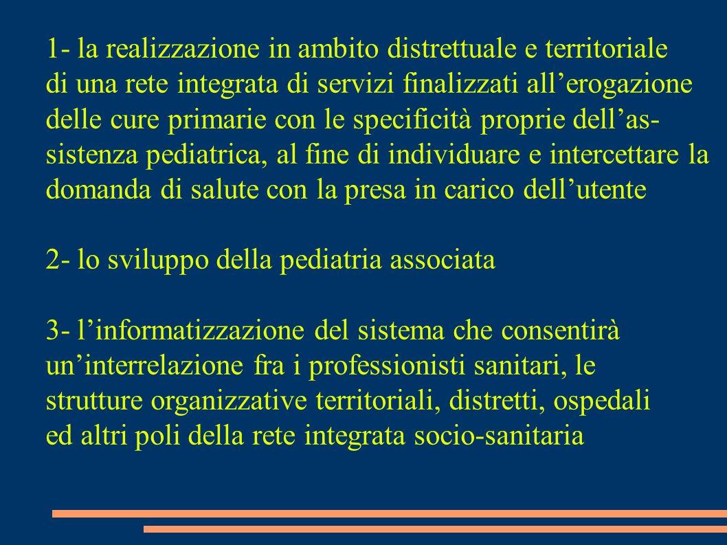 1- la realizzazione in ambito distrettuale e territoriale di una rete integrata di servizi finalizzati allerogazione delle cure primarie con le specif
