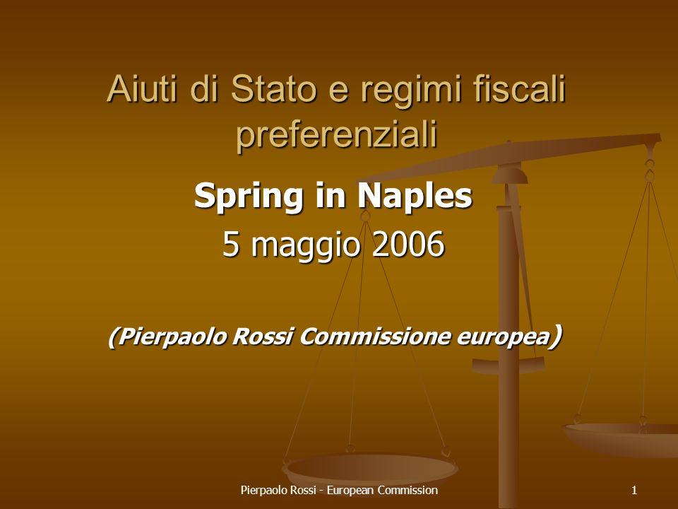 Pierpaolo Rossi - European Commission1 Aiuti di Stato e regimi fiscali preferenziali Spring in Naples 5 maggio 2006 (Pierpaolo Rossi Commissione europ
