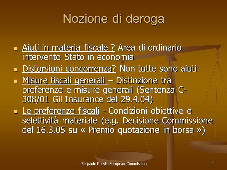 Pierpaolo Rossi - European Commission5 Nozione di deroga Aiuti in materia fiscale ? Area di ordinario intervento Stato in economia Aiuti in materia fi