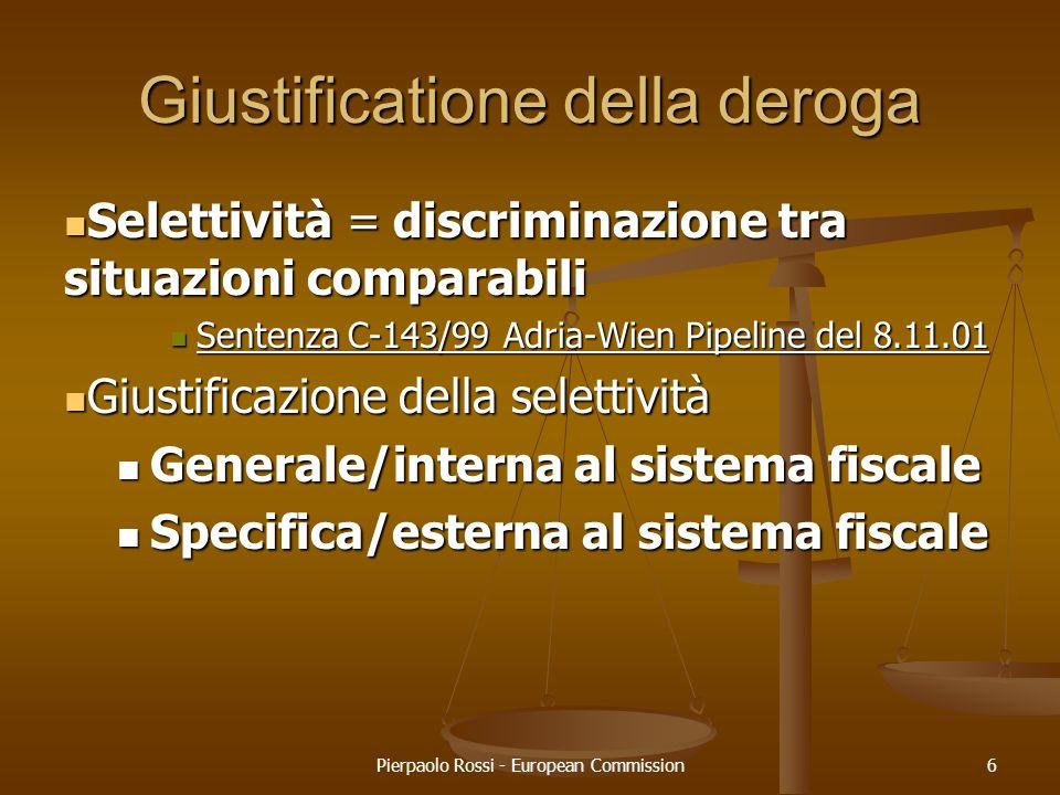 Pierpaolo Rossi - European Commission6 Giustificatione della deroga Selettività = discriminazione tra situazioni comparabili Selettività = discriminaz
