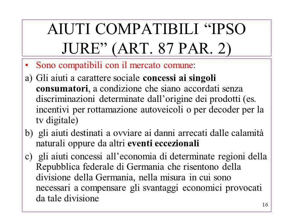16 AIUTI COMPATIBILI IPSO JURE (ART. 87 PAR.