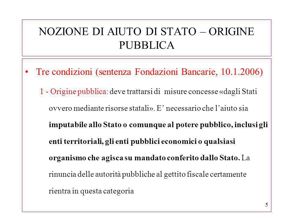 6 NOZIONE DI AIUTO DI STATO – SELETTIVITA 2 - Selettività: per essere considerato aiuto la misura pubblica deve favorire «determinate imprese o produzioni».