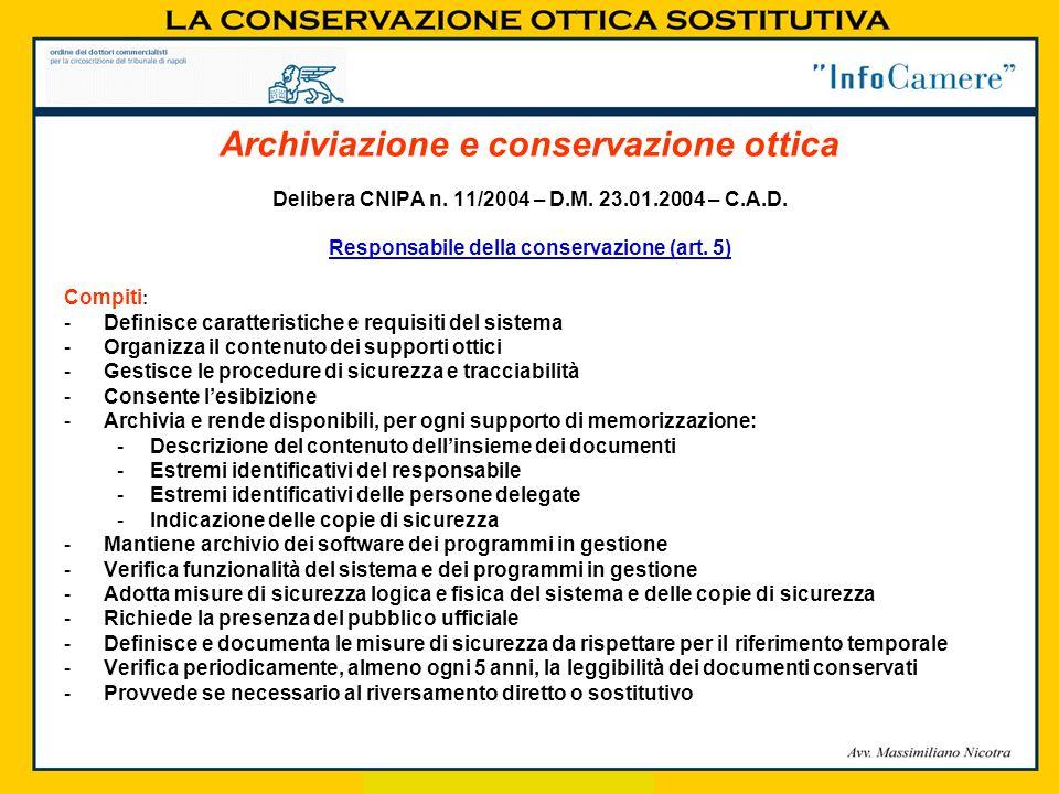 Delibera CNIPA n. 11/2004 – D.M. 23.01.2004 – C.A.D. Responsabile della conservazione (art. 5) Compiti : -Definisce caratteristiche e requisiti del si