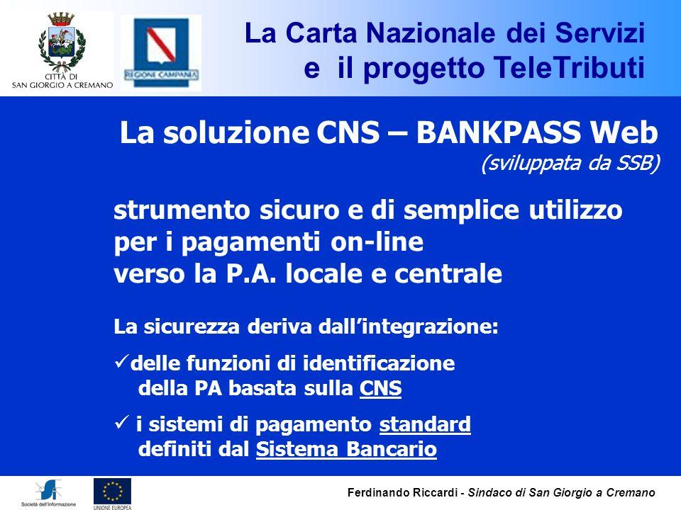 Ferdinando Riccardi - Sindaco di San Giorgio a Cremano La soluzione CNS – BANKPASS Web (sviluppata da SSB) strumento sicuro e di semplice utilizzo per