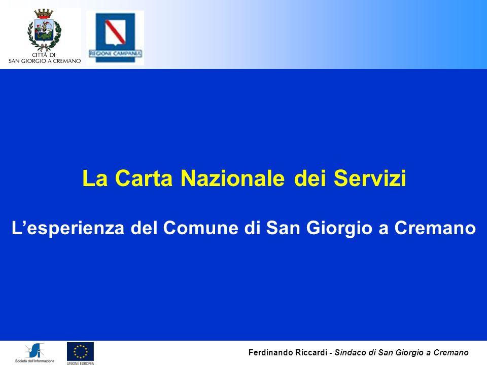 Ferdinando Riccardi - Sindaco di San Giorgio a Cremano La Carta Nazionale dei Servizi Lesperienza del Comune di San Giorgio a Cremano