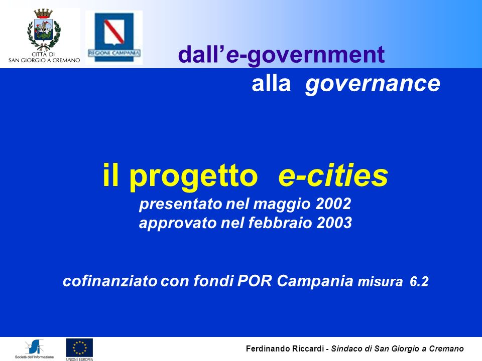 Ferdinando Riccardi - Sindaco di San Giorgio a Cremano il progetto e-cities presentato nel maggio 2002 approvato nel febbraio 2003 cofinanziato con fo